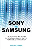 Sony vs Samsung: The Inside Story of the Electronics Giants' Battle For Global Supremacy (English Edition)