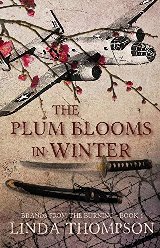 The Plum Blooms in Winter: Inspired by a Gripping True Story from World War II's Daring Doolittle Raid (Brands from the Burning)