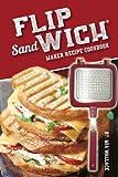 Flip Sandwich® Maker Recipe Cookbook: Unlimited Delicious Copper Pan Non-stick Stovetop Panini Grill