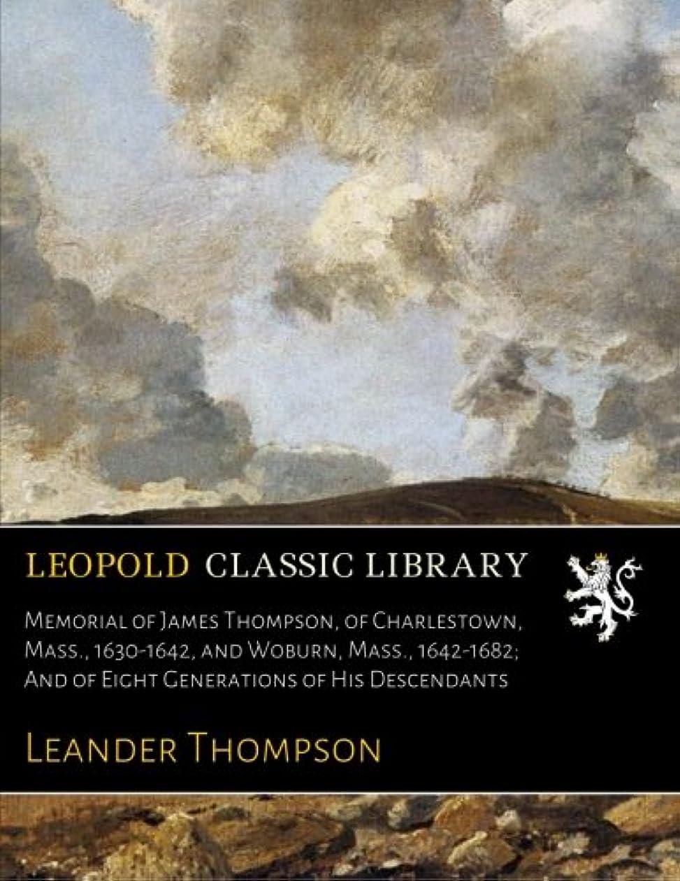 失速取るベーシックMemorial of James Thompson, of Charlestown, Mass., 1630-1642, and Woburn, Mass., 1642-1682; And of Eight Generations of His Descendants