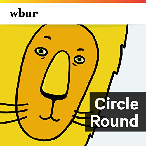 Circle Round Podcast By WBUR cover art