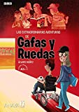 Las extraordinarias aventuras de Gafas y Ruedas
