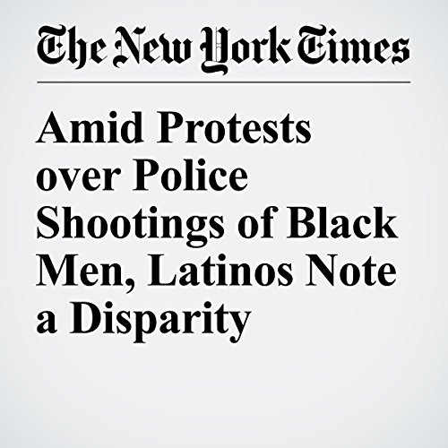 Amid Protests over Police Shootings of Black Men, Latinos Note a Disparity audiobook cover art