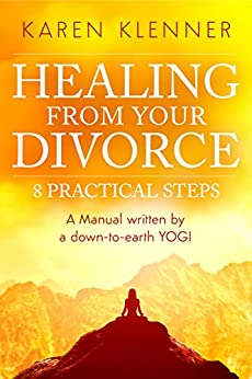 Healing from Your Divorce: 8 Practical Steps: Manual Written By a Down-to-Earth Yogi by [Karen Klenner, Malena Bonilla]