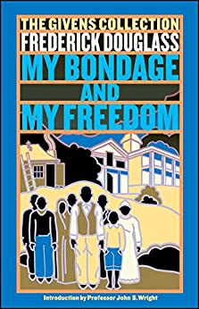 My Bondage and My Freedom: The Givens Collection by [Frederick Douglass, John S. Wright]