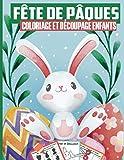 Fête de Pâques Coloriage et Découpage Enfants: Livre D'activités Amusant Pour les Enfants pour leur Apprendre à Découper, Manier les Ciseaux et Colorier