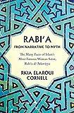 Rabi'a From Narrative to Myth: The Many Faces of Islam's Most Famous Woman Saint, Rabi'a al-'Adawiyya - Rkia Elaroui Cornell