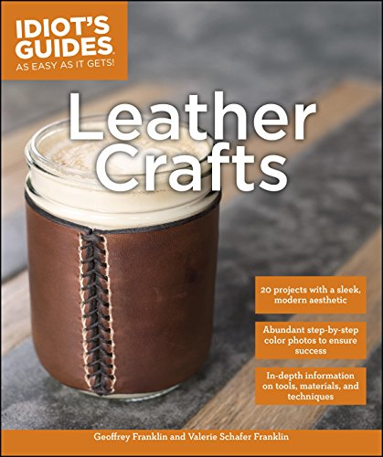 Leather Crafts: In-Depth Information on Tools, Materials, and Techniques (Idiot's Guides)