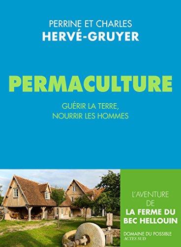 Permaculture: Guérir la terre, nourrir les hommes - Perrine et Charles Hervé-Gruyer
