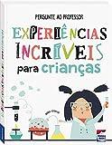 Pergunte ao Professor - Experiências incríveis para Crianças