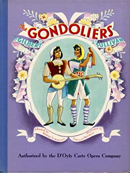 Hardcover Gilbert and Sullivan's The Gondoliers or The King of Barataria.Authorized by the D'Oyly Carte Company Book