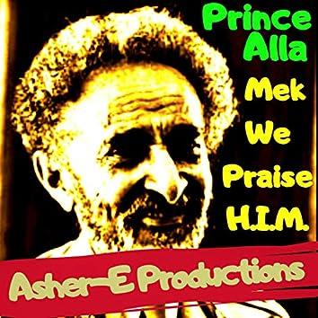Mek We Praise H.I.M.