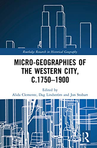 Compare Textbook Prices for Micro-geographies of the Western City, c.1750–1900 Routledge Research in Historical Geography 1 Edition ISBN 9780367350307 by Clemente, Alida,Lindström, Dag,Stobart, Jon
