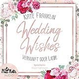 Wedding Wishes: Vernunft oder Liebe