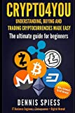 Crypto4you – Understanding, buying and trading cryptocurrencies made easy: The ultimate guide for beginners