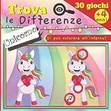 Trova le Differenze UNICORNO - 30 Giochi: A partire da 4 anni - Libro di giochi per bambini, quaderno di attività con 5 agli 10 differenze di immagine - IMMAGINI E SOLUZIONI DI GRANDE DIMENSIONE