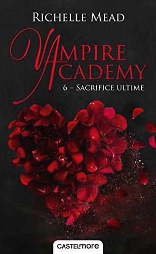 Sacrifice ultime: Vampire Academy, T6