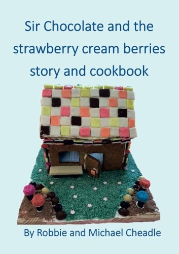 Download Sir Chocolate And The Strawberry Cream Berries Story And Cookbook 