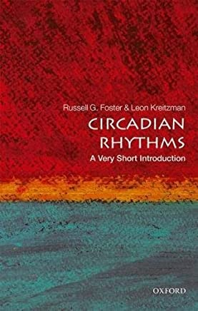 Circadian Rhythms: A Very Short Introduction (Very Short Introductions) by Russell Foster Leon Kreitzman(2017-05-23)
