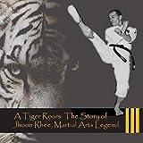 A Tiger Roars: The Story of Jhoon Rhee, Martial Arts Legend