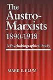 Blum, M: Austro-Marxists 1890-1918: A Psychobiographical Study
