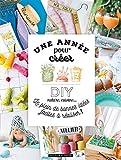Une année pour créer!: DIY, cuisine, nature... le plein de bonnes idées faciles à...