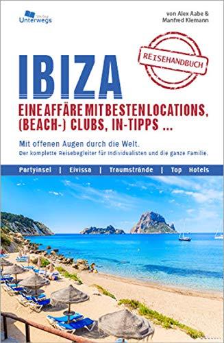IBIZA Reisehandbuch: Eine Affäre mit besten Locations, (Beach-) Clubs, In-Tipps ...