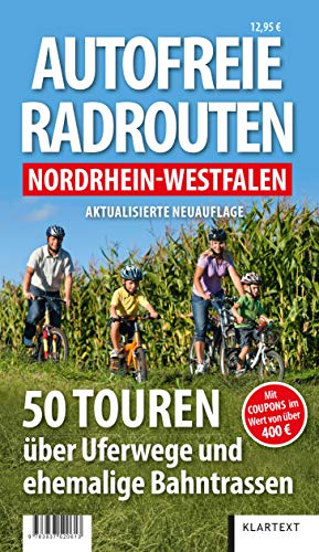 Autofreie Radrouten Nordrhein-Westfalen: 50 Touren über Uferwege und ehemalige Bahntrassen