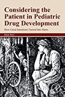 Considering the Patient in Pediatric Drug Development: How Good Intentions Turned Into Harm
