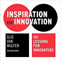 Inspiration for Innovation: 101 Lessons for Innovators