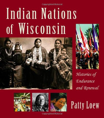 Indian Nations of Wisconsin: Histories of Endurance and...