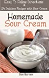 Homemade Sour Cream: Easy To Follow Directions &  24 Delicious Recipes with Sour Cream