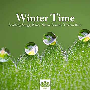 Winter Time - Soothing Songs, Piano, Nature Sounds, Tibetan Bells