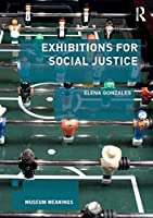 Exhibitions for Social Justice (Museum Meanings)