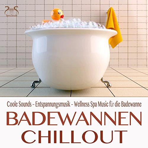 Badewannen Chillout - Coole Sounds - Entspannungsmusik - Wellness Spa Music für die Badewanne