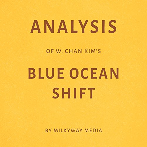 Analysis of W. Chan Kim's Blue Ocean Shift Audiobook By Milkyway Media cover art