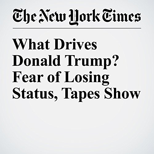What Drives Donald Trump? Fear of Losing Status, Tapes Show audiobook cover art