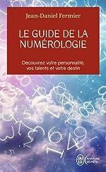 Le guide de la numérologie - Découvrez votre personnalité, vos talents et votre destin de Jean-Daniel Fermier