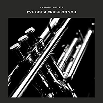 I've Got a Crush On You