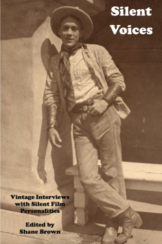 Silent Voices: Vintage Interviews with Silent Film Personalities