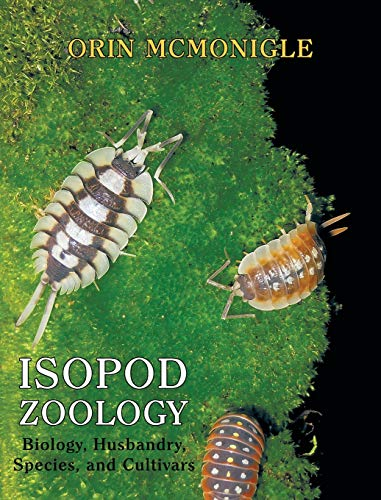 Isopod Zoology: Biology, Husbandry, Species, and Cultivars