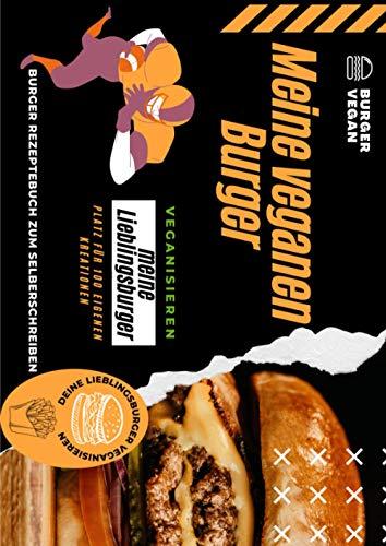 Das ultimative Burger-Buch zum selber schreiben für echte Burger-Meister!: Sein eigenes Burger-Know-how für die perfekte Vorbereitung mit einbringen - ... Burger krationen - kreative Burger-Ideen