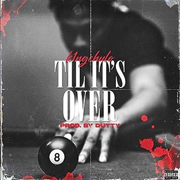 Til Its Over