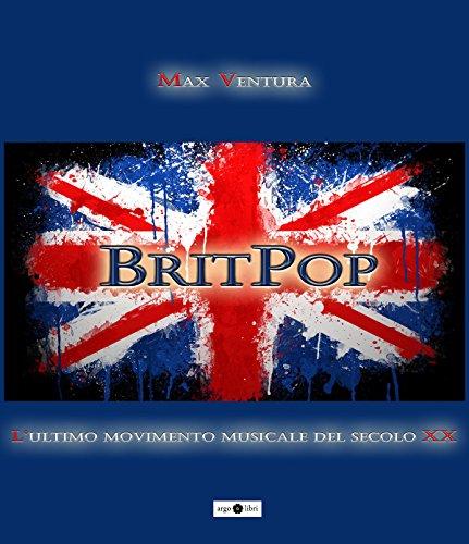BritPop: L'ultimo movimento musicale del secolo XX (Italian Edition)