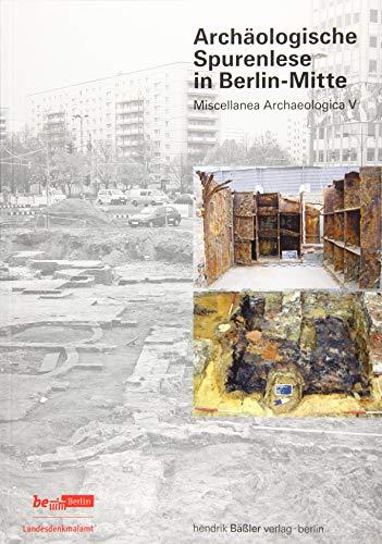 Archäologische Spurenlese in Berlin-Mitte: Miscellanea Archaeologica V (Beiträge zur Denkmalpflege in Berlin)