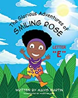 """The Glorious Adventures of Smiling Rose Letter """"E"""" (The Glorious Adventures of Smiling Rose Spelling Books)"""