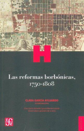 Las reformas borbonicas, 1750-1808   The Bourbon Reforms, 1750-1808