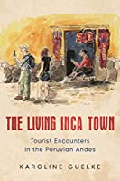 The Living Inca Town: Tourist Encounters in the Peruvian Andes (Teaching Culture: Utp Ethnographies for the Classroom)
