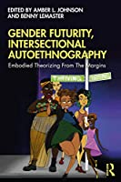 Gender Futurity, Intersectional Autoethnography: Embodied Theorizing from the Margins (Writing Lives: Ethnographic Narratives)
