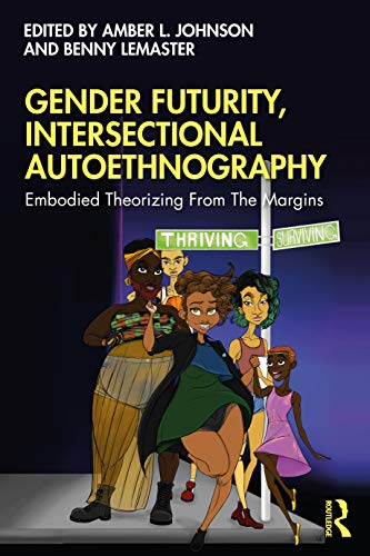 Gender Futurity, Intersectional Autoethnography (Writing Lives: Ethnographic Narratives)